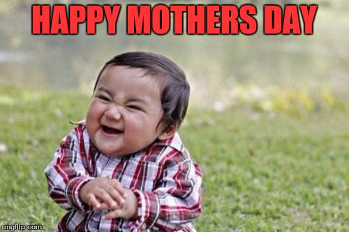Evil Toddler Meme | HAPPY MOTHERS DAY | image tagged in memes,evil toddler | made w/ Imgflip meme maker