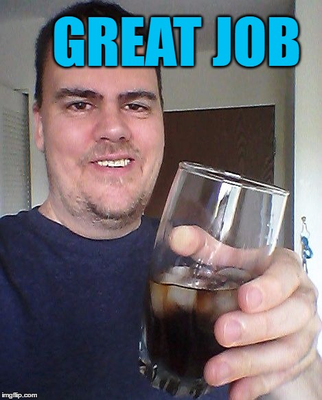 cheers | GREAT JOB | image tagged in cheers | made w/ Imgflip meme maker