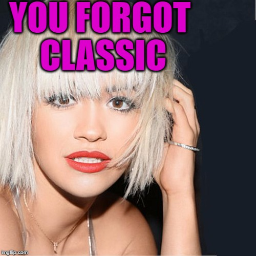 ditz | YOU FORGOT CLASSIC | image tagged in ditz | made w/ Imgflip meme maker