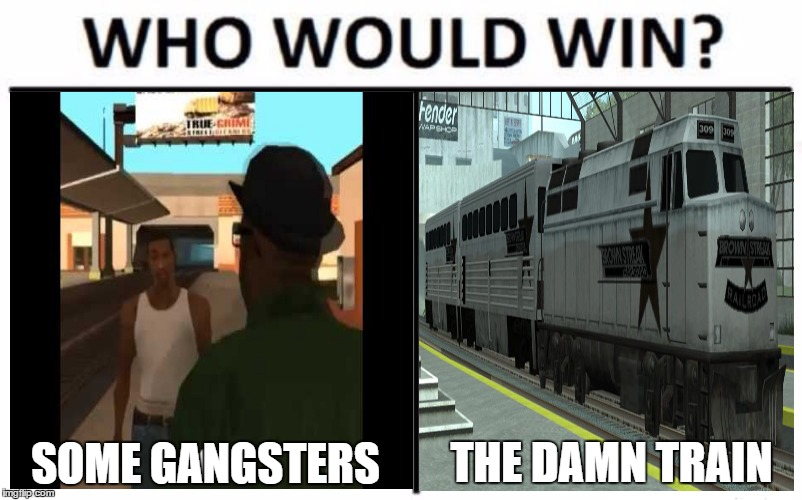 Damn it, cj |  THE DAMN TRAIN; SOME GANGSTERS | image tagged in cj,follow the damn train,follow the damn train cj,big smoke,gta san andreas,gta sa | made w/ Imgflip meme maker