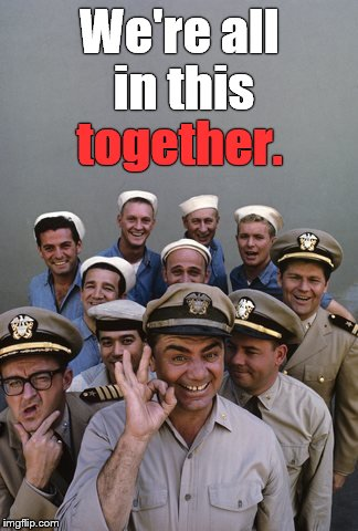 McHale's Navy | We're all in this together. | image tagged in mchale's navy | made w/ Imgflip meme maker