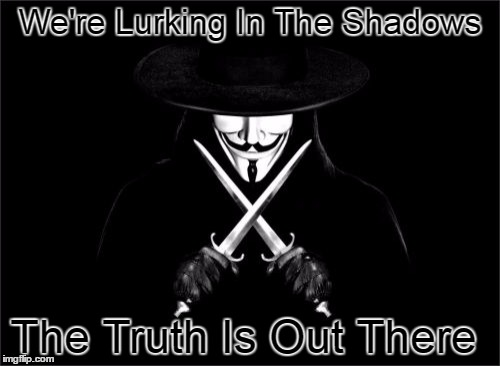 V For Vendetta | We're Lurking In The Shadows The Truth Is Out There | image tagged in memes,v for vendetta | made w/ Imgflip meme maker