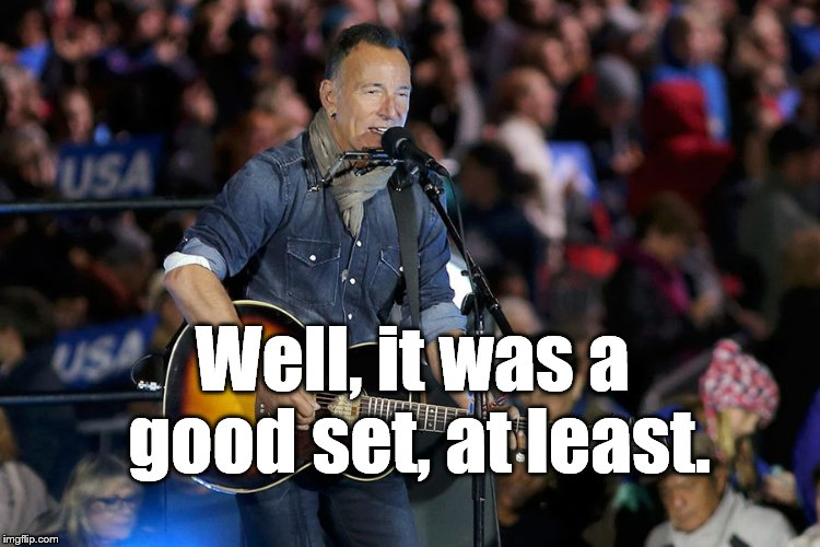 Bruce S. | Well, it was a good set, at least. | image tagged in bruce s | made w/ Imgflip meme maker