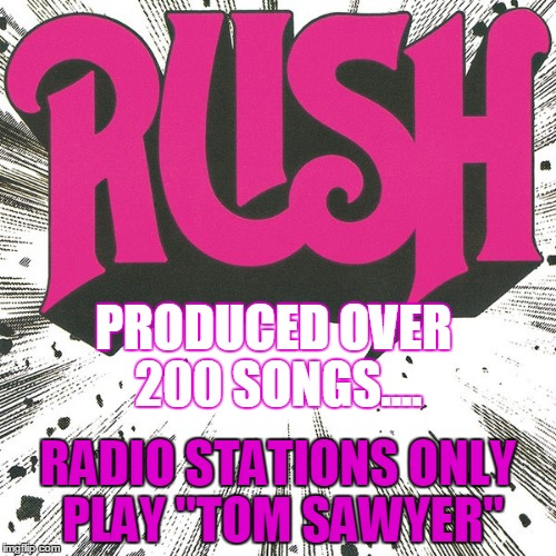 "PRODUCED OVER 200 SONGS.... RADIO STATIONS ONLY PLAY ""TOM SAWYER"" 