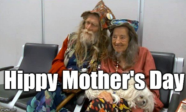 14 MAY, 2017 | Hippy Mother's Day | image tagged in hippies old | made w/ Imgflip meme maker