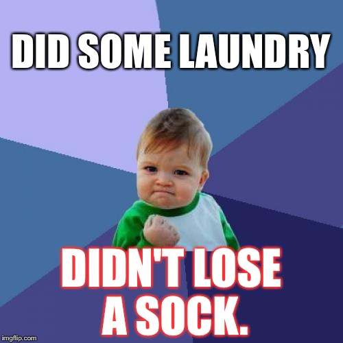 Success Kid Meme | DID SOME LAUNDRY DIDN'T LOSE A SOCK. | image tagged in memes,success kid | made w/ Imgflip meme maker