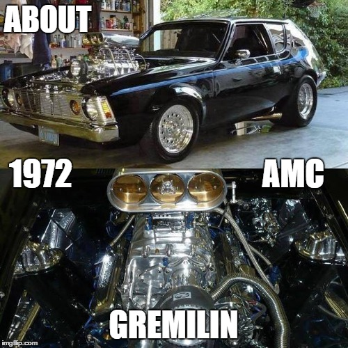 ABOUT GREMILIN 1972 AMC | made w/ Imgflip meme maker