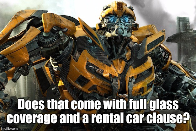 Does that come with full glass coverage and a rental car clause? | made w/ Imgflip meme maker