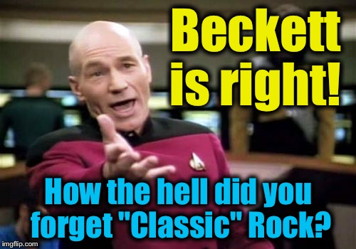 "Picard Wtf Meme | Beckett is right! How the hell did you forget ""Classic"" Rock? 