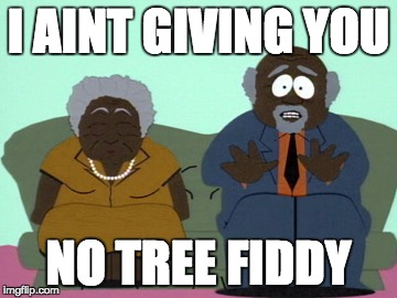 I AINT GIVING YOU NO TREE FIDDY | image tagged in tree fiddy,southpark | made w/ Imgflip meme maker