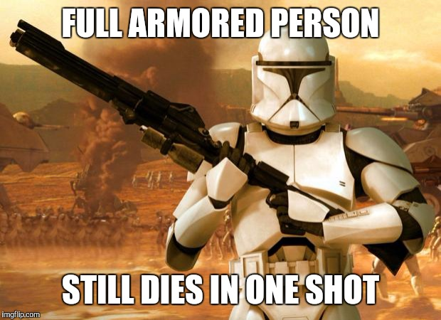 Cartoon logic week 15-21 May | FULL ARMORED PERSON STILL DIES IN ONE SHOT | image tagged in clone trooper,cartoon logic week | made w/ Imgflip meme maker