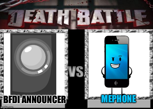 :/ | BFDI ANNOUNCER MEPHONE | image tagged in death battle,battle for dream island,bfdi,inanimate insanity,memes | made w/ Imgflip meme maker