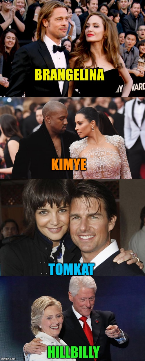 Not being political----just sayin' | BRANGELINA HILLBILLY KIMYE TOMKAT | image tagged in first world problems | made w/ Imgflip meme maker
