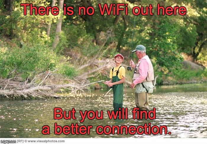 A meme for my online fly fishing store. | There is no WiFi out here But you will find a better connection. | image tagged in fishing | made w/ Imgflip meme maker