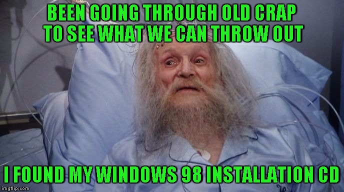 Jeckle and Hyde | BEEN GOING THROUGH OLD CRAP TO SEE WHAT WE CAN THROW OUT I FOUND MY WINDOWS 98 INSTALLATION CD | image tagged in jeckle and hyde | made w/ Imgflip meme maker