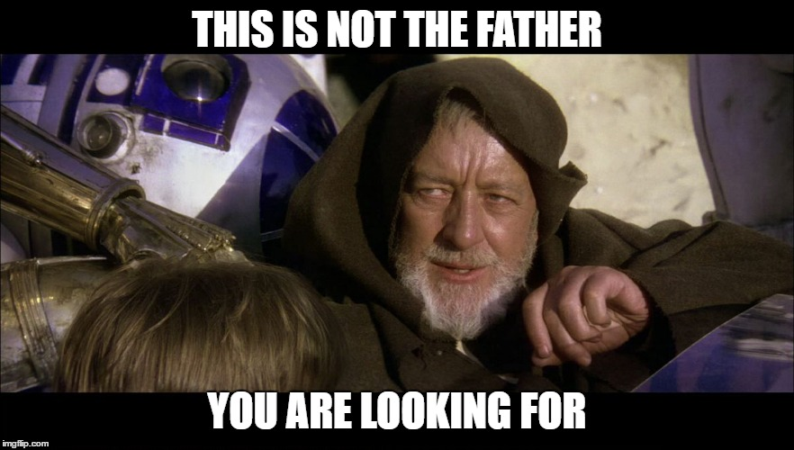 big ben | THIS IS NOT THE FATHER YOU ARE LOOKING FOR | image tagged in big ben | made w/ Imgflip meme maker