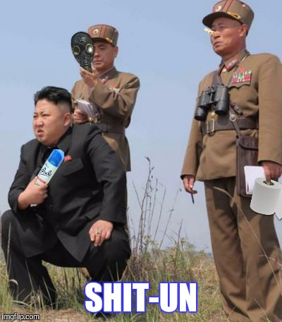 DROPPIN BOMBS | SHIT-UN | image tagged in kim jong un,funny | made w/ Imgflip meme maker