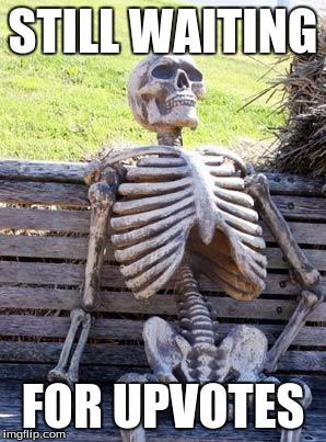 Waiting Skeleton Meme | STILL WAITING FOR UPVOTES | image tagged in memes,waiting skeleton | made w/ Imgflip meme maker