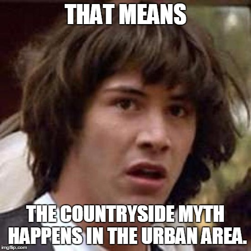 Conspiracy Keanu Meme | THAT MEANS THE COUNTRYSIDE MYTH HAPPENS IN THE URBAN AREA. | image tagged in memes,conspiracy keanu | made w/ Imgflip meme maker