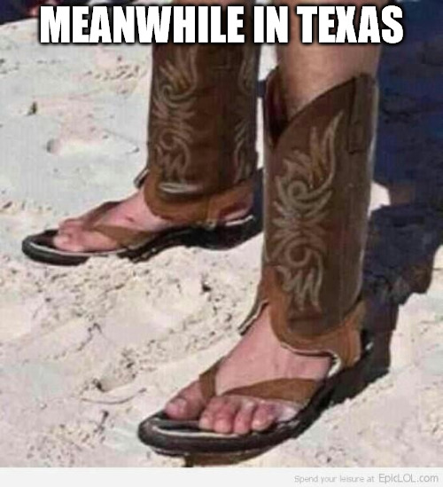 Summertime is coming | MEANWHILE IN TEXAS | image tagged in texas,cowboy boots,sandals,memes | made w/ Imgflip meme maker