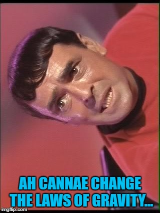 Maybe he can... maybe it's Maybelline... :) | AH CANNAE CHANGE THE LAWS OF GRAVITY... | image tagged in scotty,memes,star trek,tv,sci-fi,gravity | made w/ Imgflip meme maker