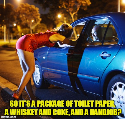 SO IT'S A PACKAGE OF TOILET PAPER, A WHISKEY AND COKE, AND A HANDJOB? | made w/ Imgflip meme maker