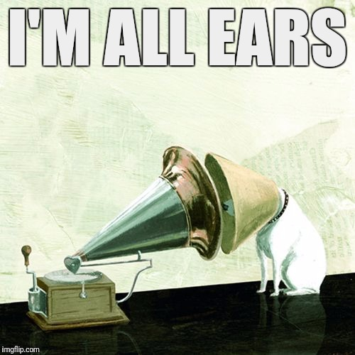 I'M ALL EARS | made w/ Imgflip meme maker