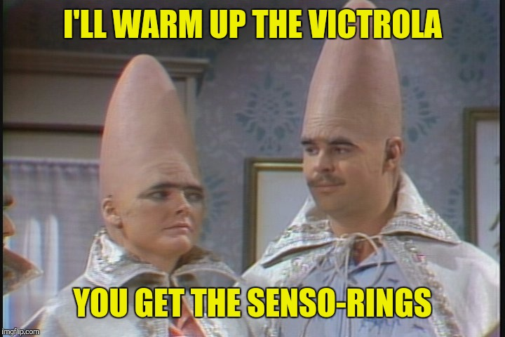 I'LL WARM UP THE VICTROLA YOU GET THE SENSO-RINGS | made w/ Imgflip meme maker