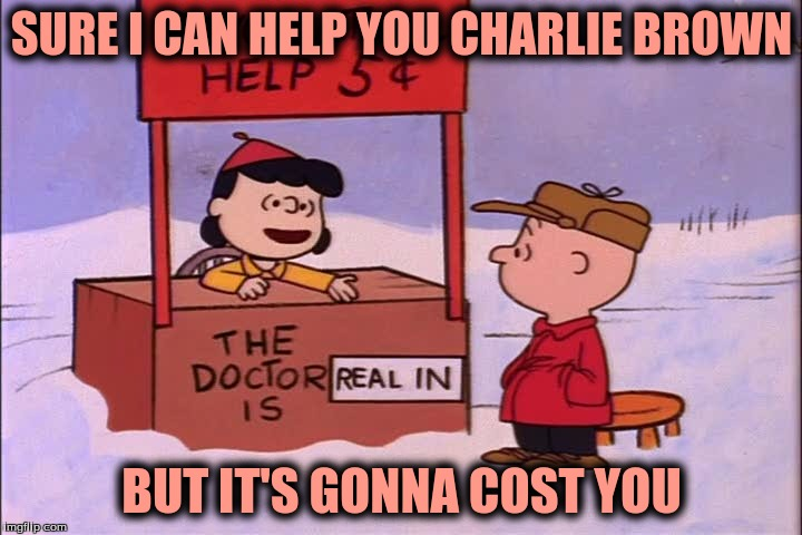 SURE I CAN HELP YOU CHARLIE BROWN BUT IT'S GONNA COST YOU | made w/ Imgflip meme maker