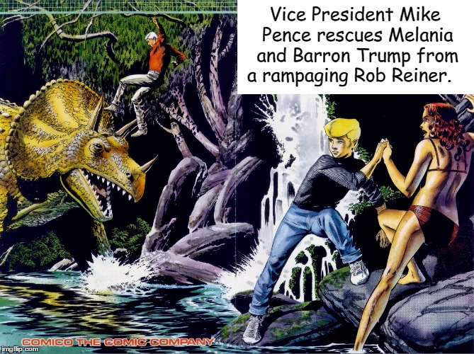 Vice President Mike Pence: Action Hero!  | Vice President Mike Pence rescues Melania and Barron Trump from a rampaging Rob Reiner. | image tagged in mike pence,jonny quest,race bannon,memes | made w/ Imgflip meme maker