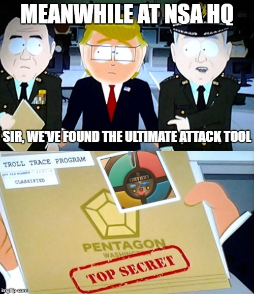 Attacks only get better... | MEANWHILE AT NSA HQ SIR, WE'VE FOUND THE ULTIMATE ATTACK TOOL | image tagged in troll trace program,nsa,simon,attack,tool | made w/ Imgflip meme maker