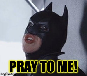 PRAY TO ME! | made w/ Imgflip meme maker