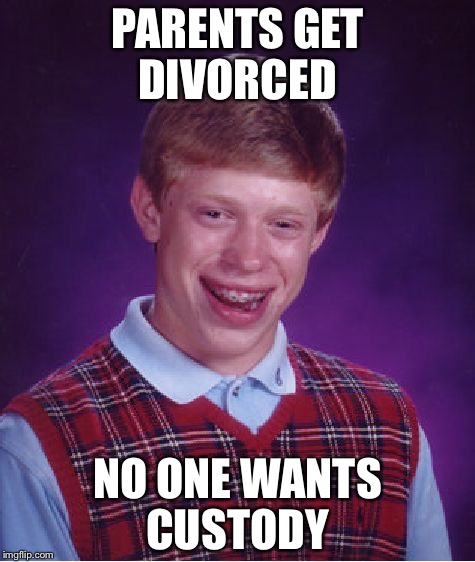 They Call Him Bad Luck Brain For A Reason... |  PARENTS GET DIVORCED; NO ONE WANTS CUSTODY | image tagged in memes,bad luck brian,divorce,custody,funny,bad luck | made w/ Imgflip meme maker
