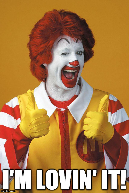 Ronald McDonald Lovin It | I'M LOVIN' IT! | image tagged in ronald mcdonald lovin it | made w/ Imgflip meme maker