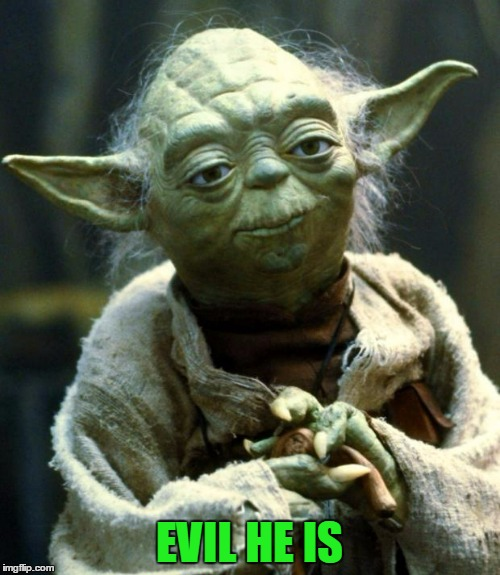 Star Wars Yoda Meme | EVIL HE IS | image tagged in memes,star wars yoda | made w/ Imgflip meme maker