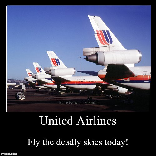 United Airlines | Fly the deadly skies today! | image tagged in funny,demotivationals | made w/ Imgflip demotivational maker