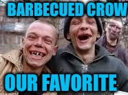 BARBECUED CROW OUR FAVORITE | made w/ Imgflip meme maker