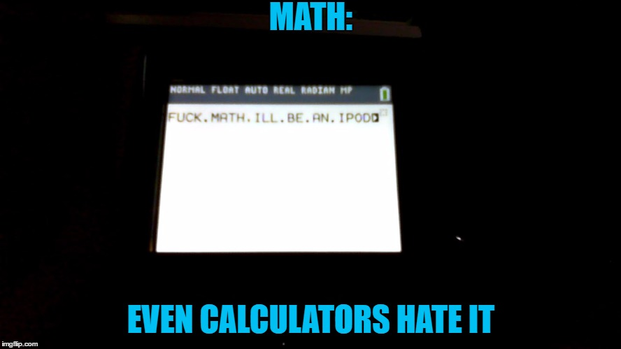 No one likes math, not even calculators. | MATH: EVEN CALCULATORS HATE IT | image tagged in calculator hates math,memes,funny,math | made w/ Imgflip meme maker