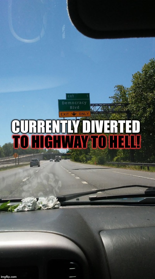 Demexit | CURRENTLY DIVERTED TO HIGHWAY TO HELL! | image tagged in highway to hell,democracy,exit,detour | made w/ Imgflip meme maker