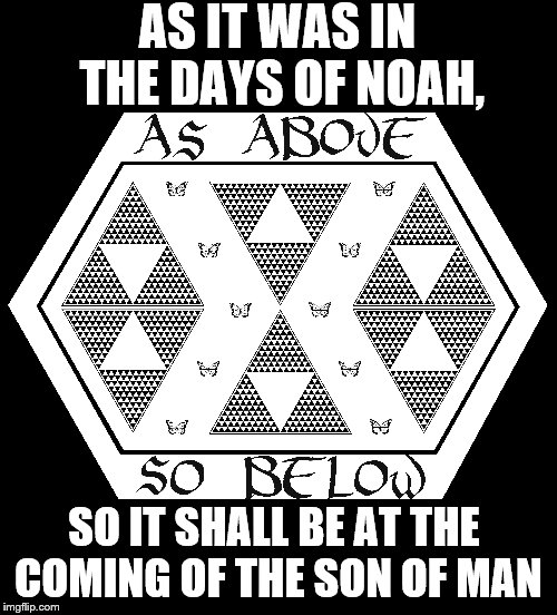 Synagogue Of Satan | AS IT WAS IN THE DAYS OF NOAH, SO IT SHALL BE AT THE COMING OF THE SON OF MAN | image tagged in illuminati | made w/ Imgflip meme maker