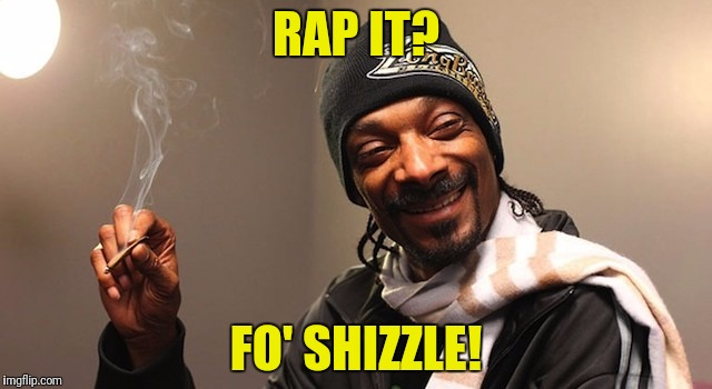 RAP IT? FO' SHIZZLE! | made w/ Imgflip meme maker