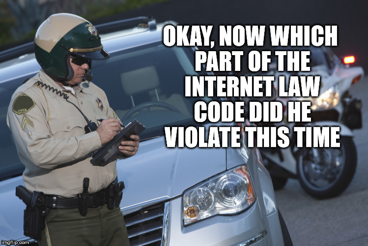 OKAY, NOW WHICH PART OF THE INTERNET LAW CODE DID HE VIOLATE THIS TIME | made w/ Imgflip meme maker