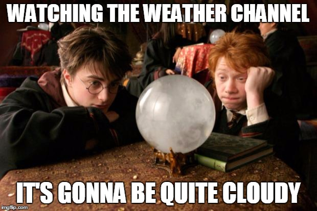 Harry Potter meme | WATCHING THE WEATHER CHANNEL IT'S GONNA BE QUITE CLOUDY | image tagged in harry potter meme | made w/ Imgflip meme maker