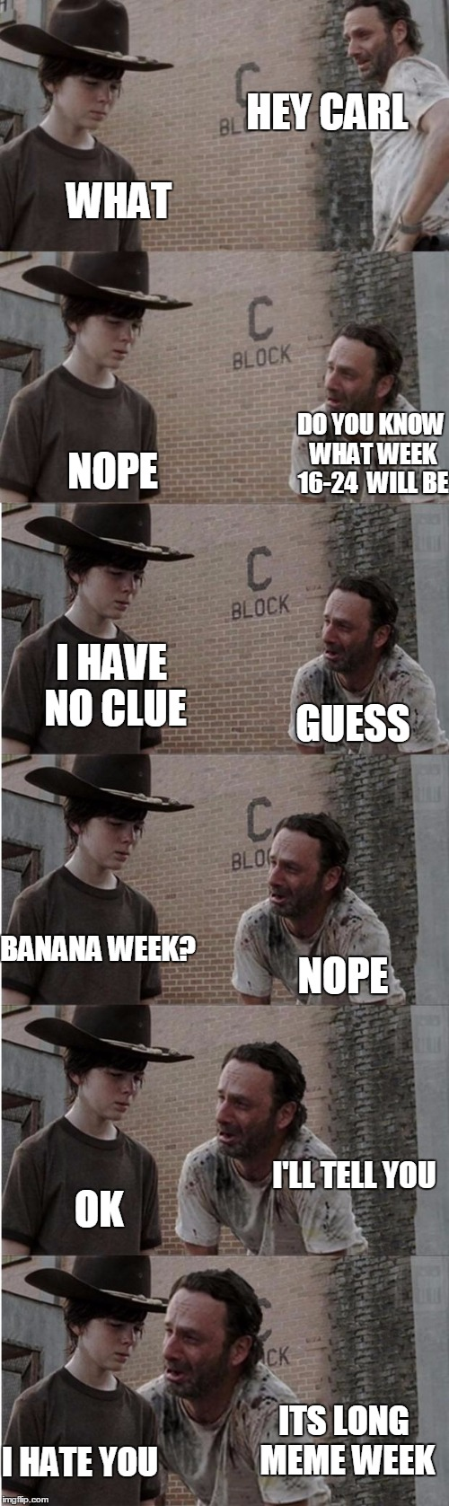 Rick and Carl Longer Meme | HEY CARL WHAT DO YOU KNOW WHAT WEEK 16-24  WILL BE NOPE GUESS I HAVE NO CLUE I'LL TELL YOU NOPE OK BANANA WEEK? I HATE YOU ITS LONG MEME WEE | image tagged in memes,rick and carl longer | made w/ Imgflip meme maker