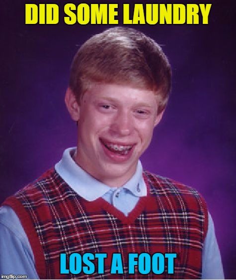 Bad Luck Brian Meme | DID SOME LAUNDRY LOST A FOOT | image tagged in memes,bad luck brian | made w/ Imgflip meme maker