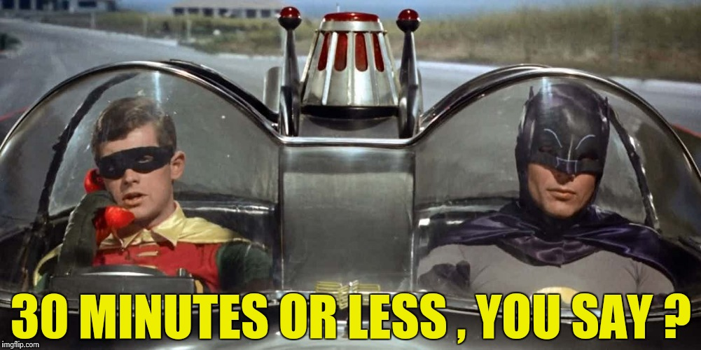 Batman and Robin | 30 MINUTES OR LESS , YOU SAY ? | image tagged in batman and robin | made w/ Imgflip meme maker