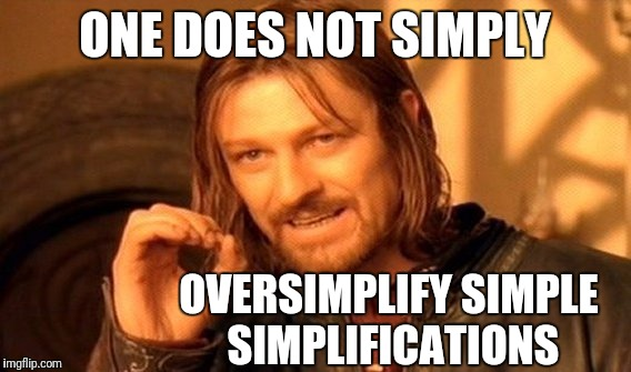 Unless one is a simpleton   :-) | ONE DOES NOT SIMPLY OVERSIMPLIFY SIMPLE SIMPLIFICATIONS | image tagged in memes,one does not simply | made w/ Imgflip meme maker