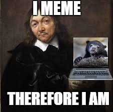 Rene Descartes joins Philosopher Week - A NemoNeem1221 Event May 15-21 | I MEME THEREFORE I AM | image tagged in rene descartes,philosophy,philosopher week | made w/ Imgflip meme maker