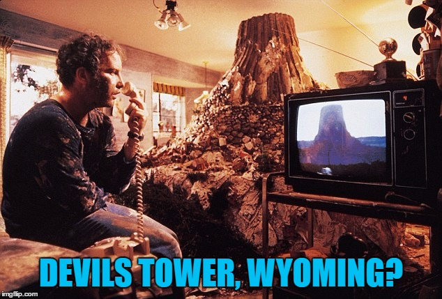 DEVILS TOWER, WYOMING? | made w/ Imgflip meme maker