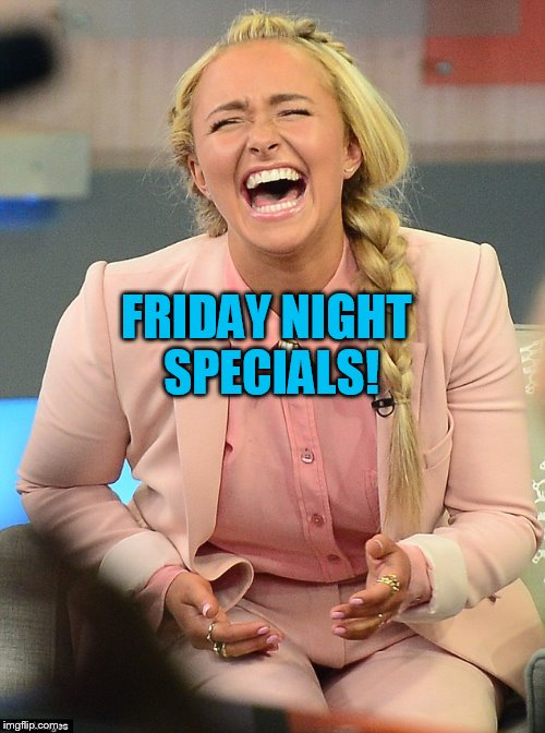 FRIDAY NIGHT SPECIALS! | made w/ Imgflip meme maker